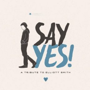 53087-say-yes-a-tribute-to-elliott-smith